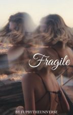 Fragile by fupbytheuniverse