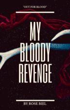 My Bloody Revenge by Rosebud30