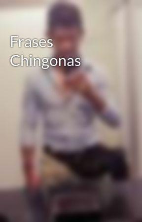 Frases Chingonas Frases Chingonas T Frases Chingonas