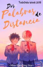- Dos Palabras De Distancia - ♡TodoDeku Week 2018♡ by Miss_Shooting_Star