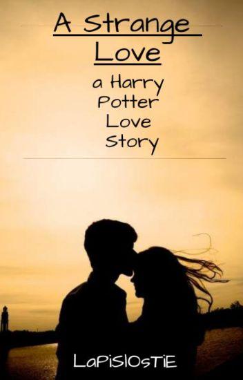 A STRANGE LOVE -- Harry Potter Love Story - Lapis Lostie
