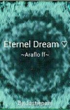 Eternel Dream  ~Araflo ff~ by Jostiepani