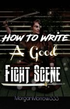 How to Write a Good Fight Scene by MorganMorrow333