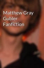 Matthew Gray Gubler Fanfiction by supergubler