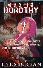 Who Is Dorothy?  by EyesScream07