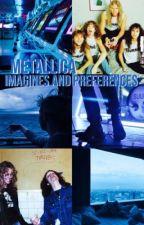 Metallica Imagines And Preferences by cruetallica