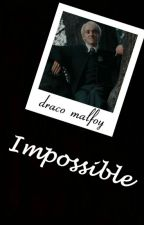 Impossible (Draco Malfoy x Reader) by EatYourDamnAppless