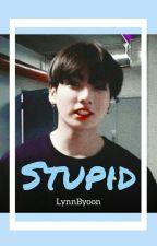 Stupid by LynnByoon
