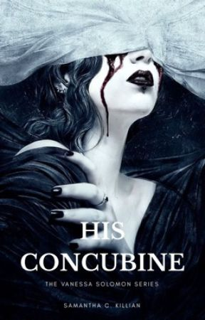 His Concubine (Book 2 of the Vanessa Solomon Series) by samanthacassidy92