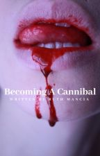 Becoming a Cannibal | DISCONTINUED by ateendirtbag