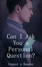 Can I Ask You a Personal Question? || Connor x Fem!Reader || D:BH by SamaPanda1995