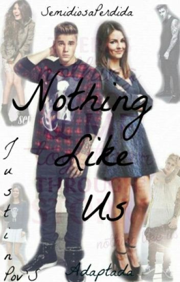 Nothing Like Us [Bieber&Tu] - Justin'Pov [Adaptada]