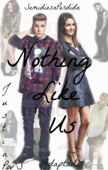 Nothing Like Us [Bieber&Tu] - Justin'Pov [Adaptada]