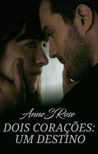 Dois Corações: Um Destino by AnneSrose
