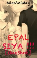 Epal Siya! [Completed] by MissAniMay