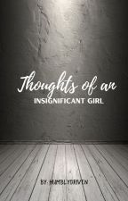 The Thoughts of an Insignificant Girl || Poetry by kryz_tal_mae