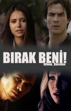 BIRAK BENİ! (Klaroline-Delena FanFiction) #Wattys16 by DElena_Klaroline