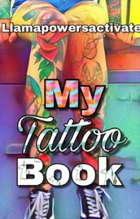 My Tattoo Book by Llamapowersactivate