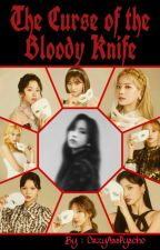 Twice x Reader {The CURSE Of The BLOODY KNIFE} -->>ON GOING<<-- by CrzyAssPsycho