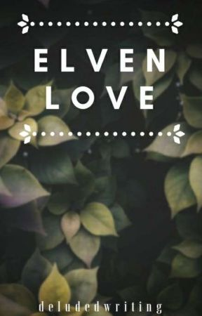 Elven Love (S.A.A. Book 1) ✔ by DeludedWriting