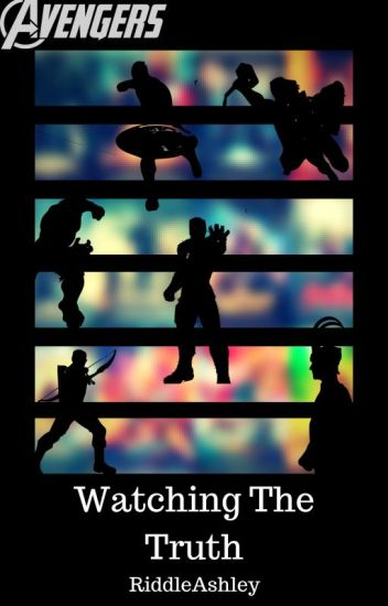 Watching The Truth (Marvel) - Ridds - Wattpad