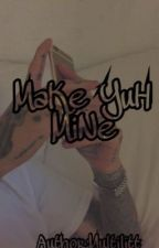 MaKe YuH MiNe  by Multilitt