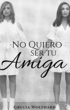 +NO QUIERO SER TU AMIGA+ by GreciaWolfhard
