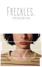 FRECKLES. | Mileven by morebottlecapss