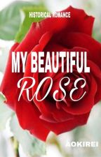 ✔My Beautiful Rose (Complete) by aokirei12
