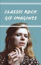 Classic Rock ☆ Gif Imagines by Skywalker-Targaryen