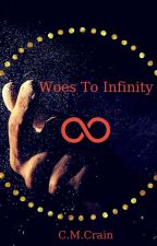 Woes To Infinity by ShowNoFearz
