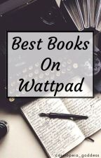 Best Books On Wattpad by cassiopeia_goddess