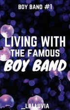 Living with the Famous Boy Band (Boy Band, #1) by laurenrains
