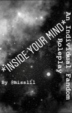 *INSIDE YOUR MIND* by MissL1l