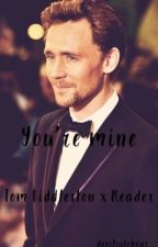 Your Mine  Tom Hiddleston x reader  by cutedevilbear
