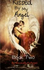 Kissed By My Angel~ Book Two by KissedByMyAngel