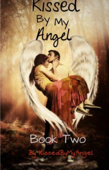 Kissed By My Angel~ Book Two by KissedByMyAngel