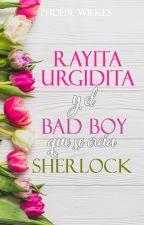 Rayita urgidita y el bad boy que se creía Sherlock by PhoebeWilkes