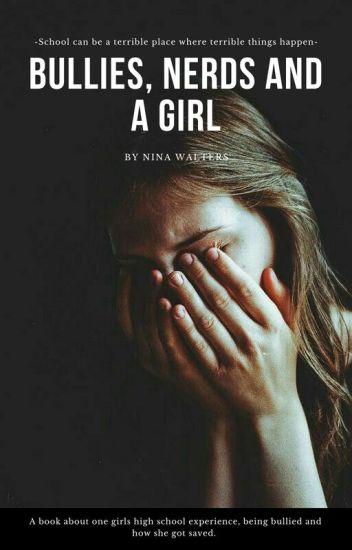 Bullies, Nerds And a Girl - Nina Walters - Wattpad