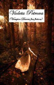 Violeta Petrova Vampire Diaries Fan Fiction Chapter One Birth