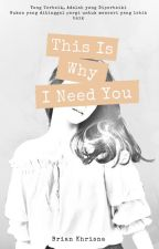 This Is Why I Need You by tukangkolak