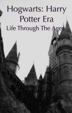 Hogwarts: Life Through The Ages~All Eras~ by Conscious_Haven