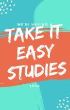 Take It Easy : Studies by Isha_GenerousBook