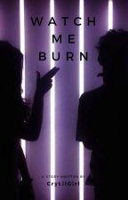 Watch Me Burn by CryLilGirl