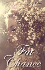 Fat Chance by IfAryaWrites