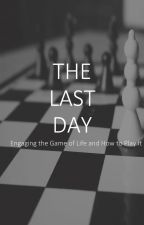The Last Day - Engaging the Game of Life and How to Play It by VisionaryVisions