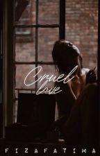 Cruel Love ✔️ by Fizaxbieber