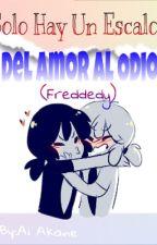 Solo Hay Un Escalon Para Pasar Del Amor Al Odio(Freddedy) by Springtrap667