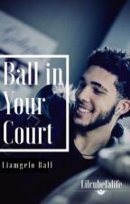Ball In Your Court (Liangelo Ball story) by Lilcubefalife