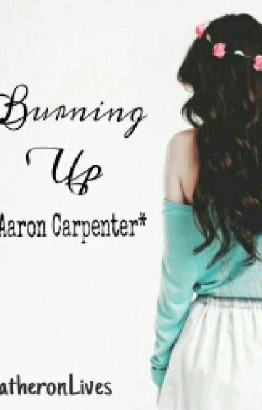 Burning Up. *Aaron Carpenter*